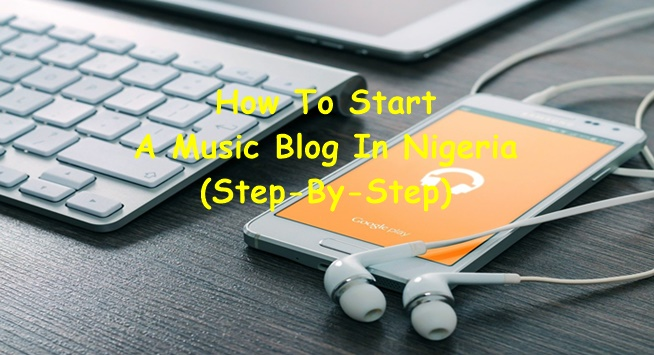 How To Start A Music Blog In Nigeria
