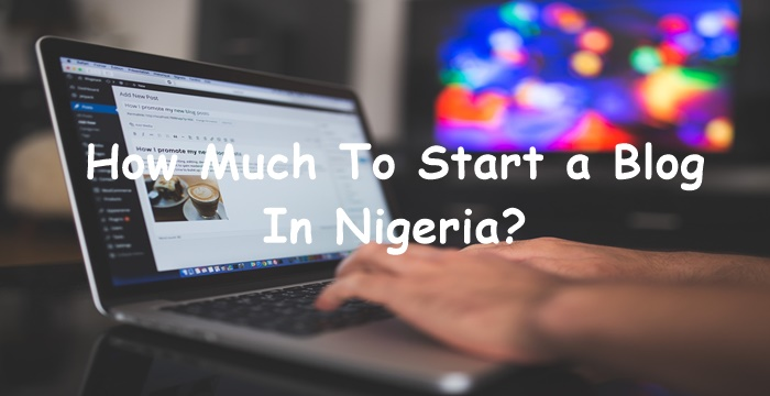 cost to start a blog a in nigeria