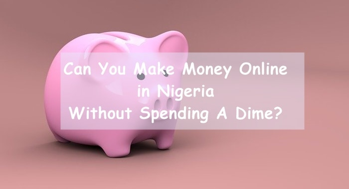 Make Money Online in Nigeria Without Spending Dime